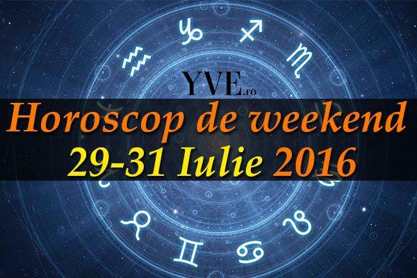 Horoscop de weekend 29-31 Iulie 2016