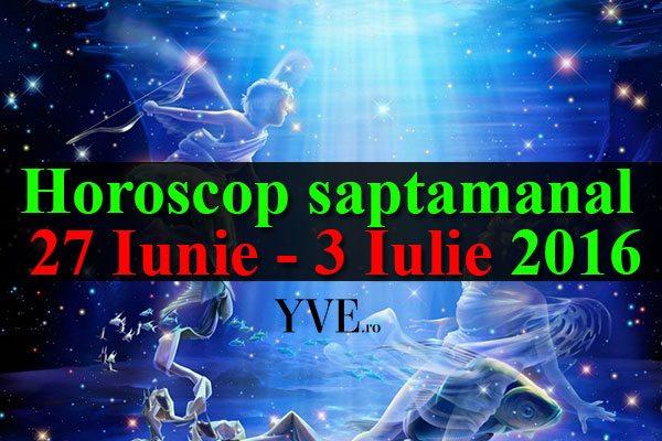 Horoscop saptamanal 27 Iunie – 3 Iulie 2016