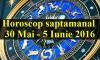Horoscop saptamanal 30 Mai - 5 Iunie 2016