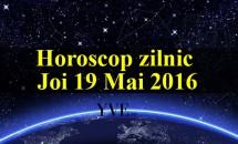 Horoscop zilnic Joi 19 Mai 2016