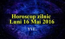 Horoscop zilnic Luni 16 Mai 2016