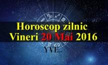 Horoscop zilnic Vineri 20 Mai 2016