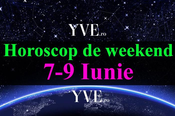Horoscop de weekend 7-9 Iunie 2019