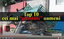 """Top 10 cei mai """"prostuti"""" oameni - Imposibil de imaginat ca exista asemenea oameni"""