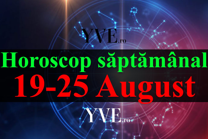 Horoscop saptamanal 19-25 August 2019