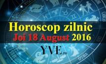 Horoscop zilnic Joi 18 August 2016