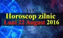 Horoscop zilnic Luni 22 August 2016