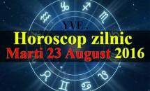 Horoscop zilnic Marti 23 August 2016