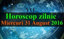Horoscop zilnic Miercuri 31 August 2016