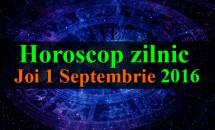 Horoscop zilnic Joi 1 Septembrie 2016