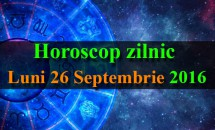 Horoscop zilnic Luni, 26 Septembrie 2016