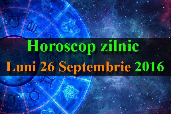 Horoscop zilnic Luni, 26 Septembrie 2016