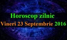 Horoscop zilnic Vineri, 23 Septembrie 2016