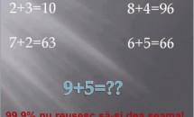 Testează-ți logica și spune cât fac 9+5?! Aproape nimeni nu reușește să răspundă corect!
