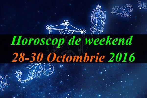 Horoscop de weekend 28-30 Octombrie 2016