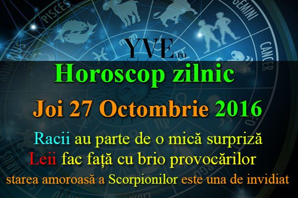 Horoscop zilnic Joi, 27 Octombrie 2016 – Racii au parte de o mică surpriză