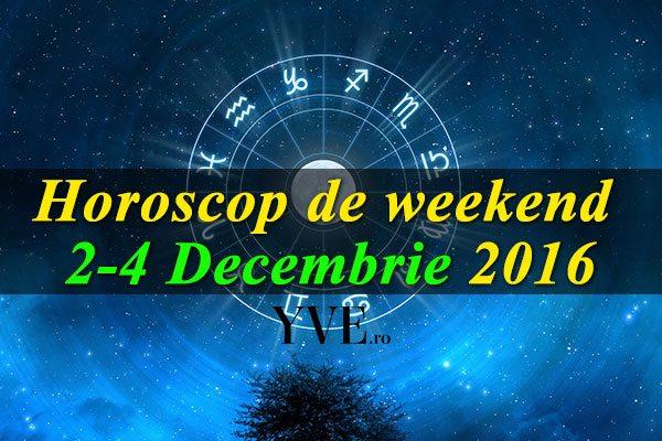 Horoscop de weekend 2-4 Decembrie 2016