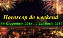Horoscop de weekend 30 Decembrie 2016 - 1 Ianuarie 2017