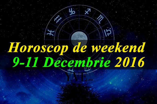 Horoscop de weekend 9-11 Decembrie 2016