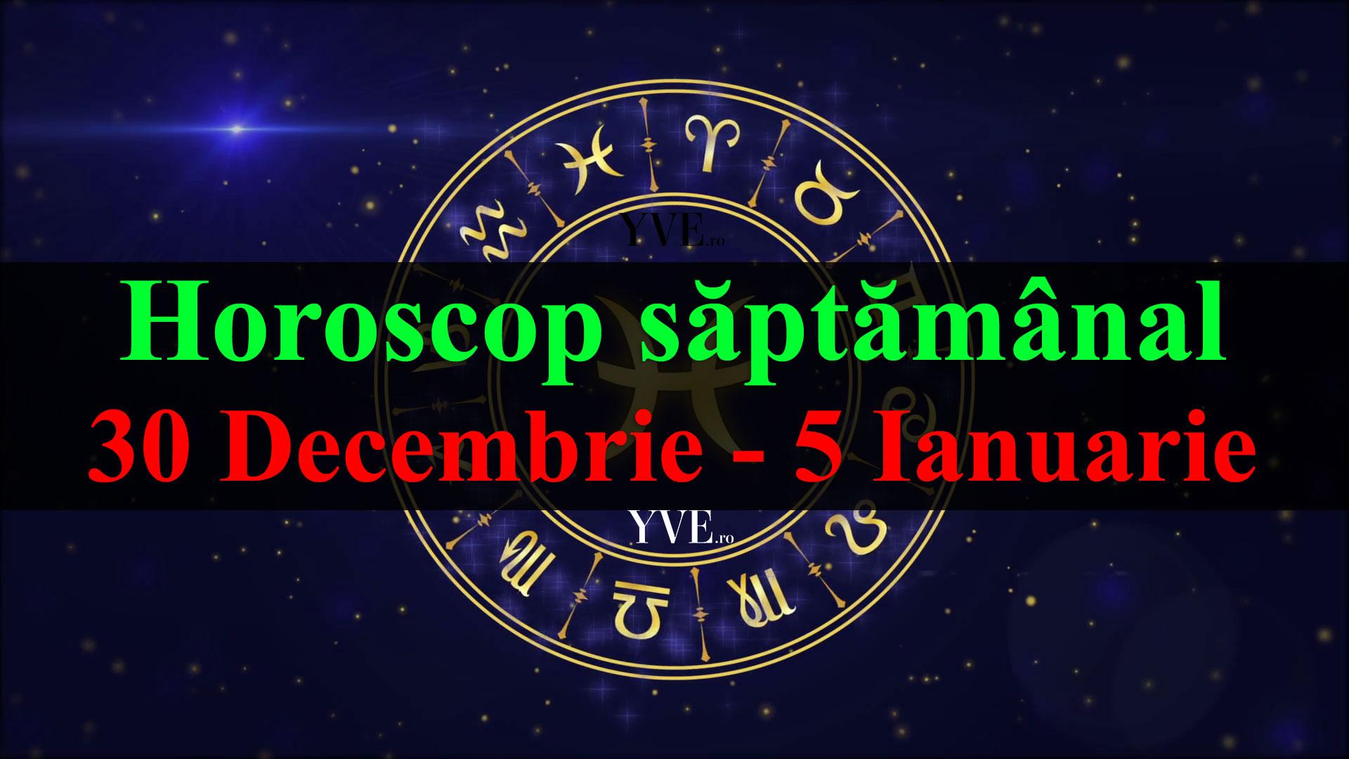 Horoscop saptamanal 30 Decembrie 2019 - 5 Ianuarie 2020