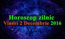 Horoscop zilnic Vineri, 2 Decembrie 2016