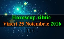 Horoscop zilnic Vineri, 25 Noiembrie 2016