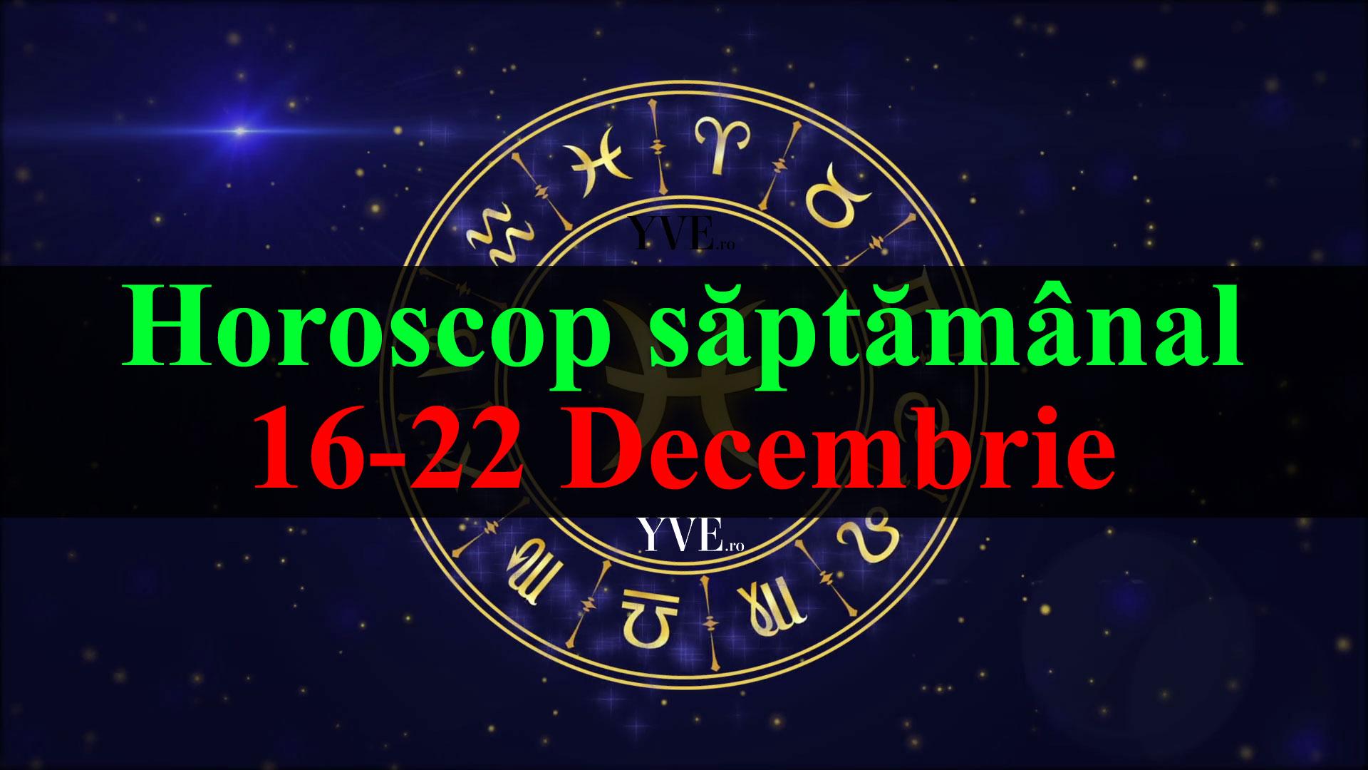 Horoscop saptamanal 16-22 Decembrie 2019