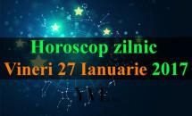 Horoscop zilnic Vineri, 27 Ianuarie 2017
