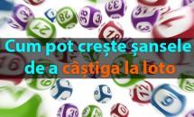 Cum pot crește șansele de a câștiga la loto?