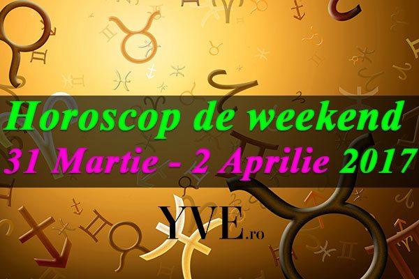 Horoscop de weekend 31 Martie – 2 Aprilie 2017