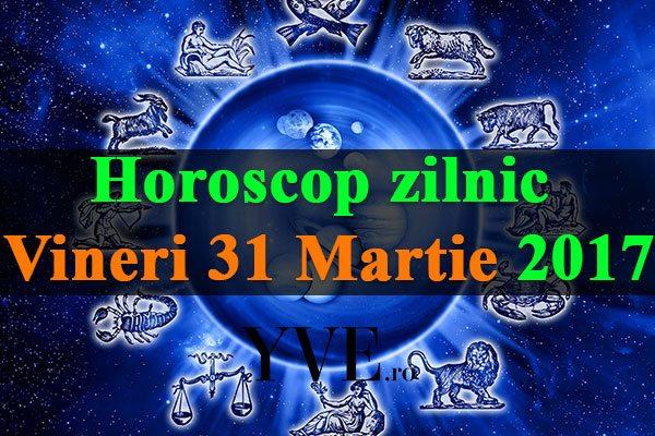 Horoscop zilnic Vineri, 31 Martie 2017