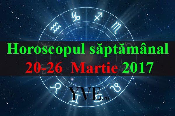 Horoscopul săptămânal 20-26 Martie 2017