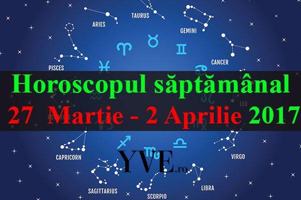 Horoscopul săptămânal 27  Martie – 2 Aprilie 2017