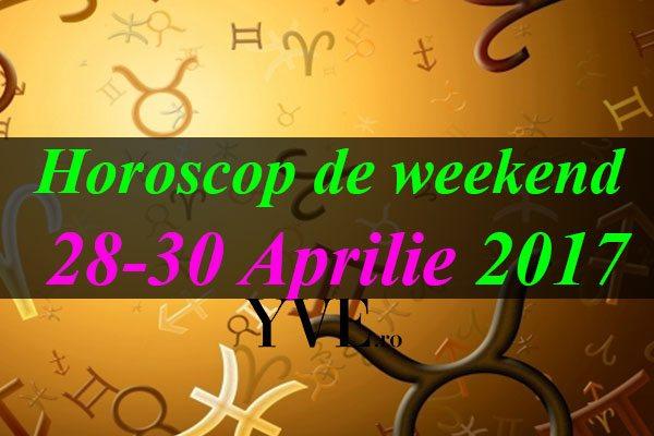 Horoscop de weekend 28-30 Aprilie 2017