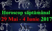 Horoscop săptămânal 29 Mai - 4 Iunie 2017