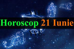 Horoscop 21 Iunie 2021