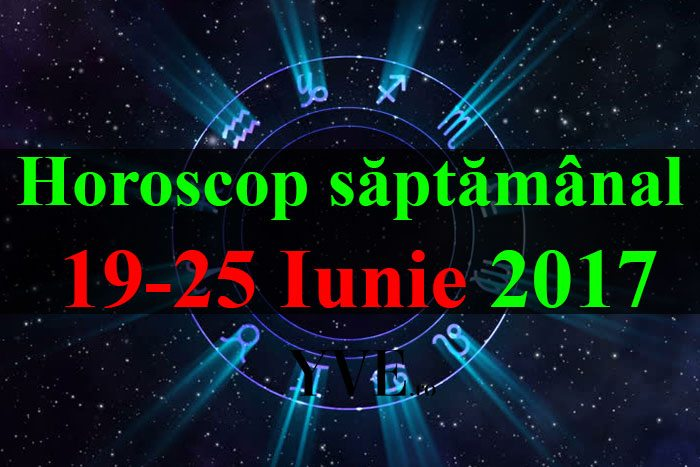 horoscopul saptamanii 19-25-Iunie-2017