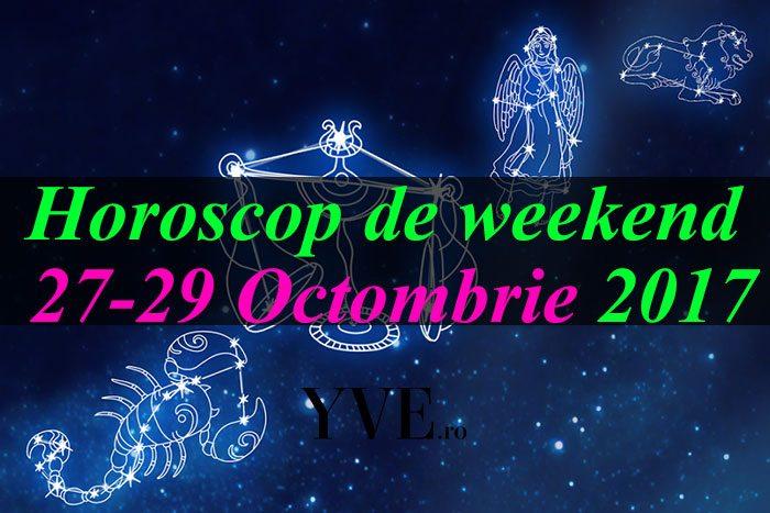 Horoscop de weekend 27-29 Octombrie 2017