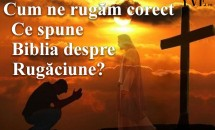 Cum ne rugam corect – Ce spune Biblia despre Rugaciune?