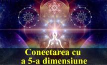 Efectele pozitive ale conectării la a 5-a dimensiune