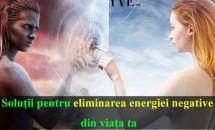 Solutii pentru eliminarea energiei negative din viata ta