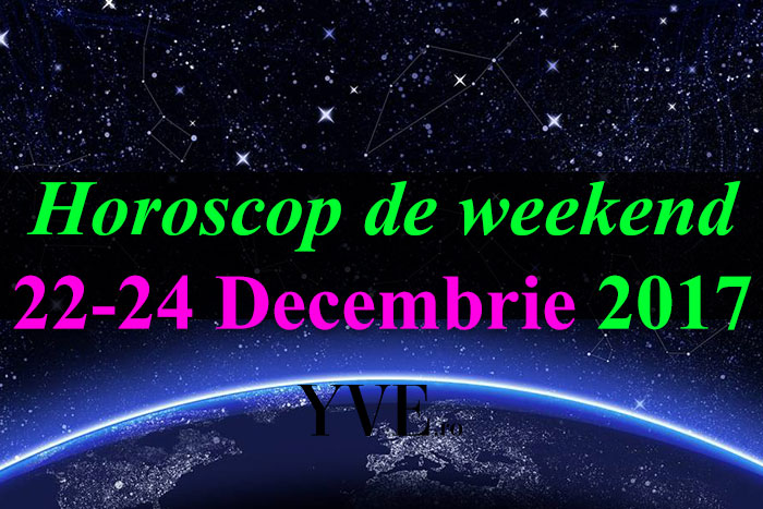Horoscop de weekend 22-24 Decembrie 2017