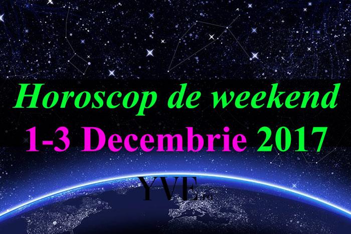Horoscop de weekend 1-3 Decembrie 2017