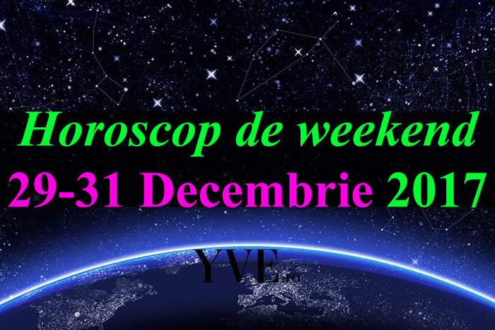 Horoscop de weekend 29-31 Decembrie 2017