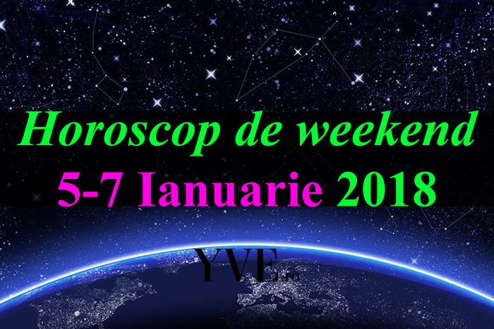 Horoscop de weekend 5-7 Ianuarie 2018