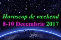 Horoscop de weekend 8-10 Decembrie 2017