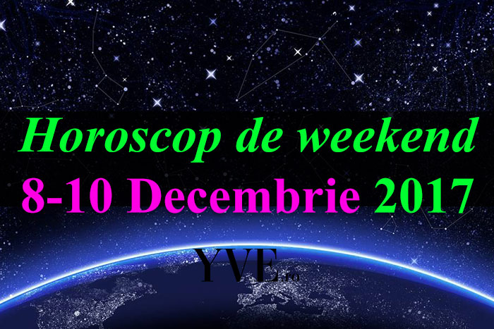 Horoscop de weekend 8-10 Decembrie 2017