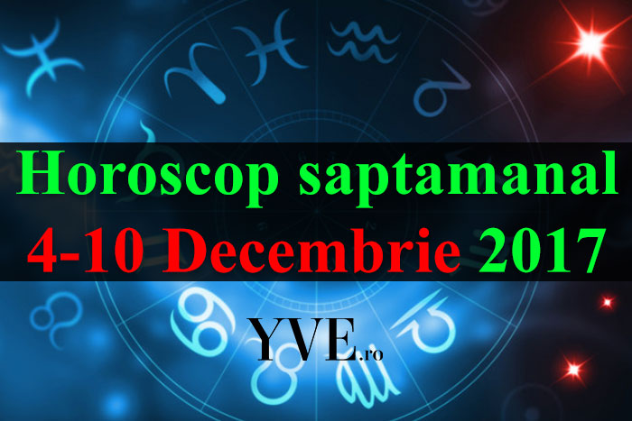 Horoscop saptamanal 4-10 Decembrie 2017