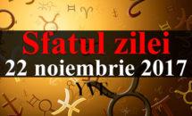 Sfatul zilei 22 noiembrie 2017: uită de supărare și nu da importanță lucrurilor mărunte