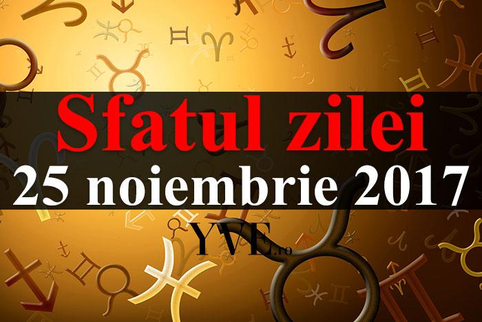 Sfatul zilei 25 noiembrie 2017